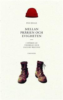 Mellan prärien och evigheten: I spåren av Thoreau och Nature Writing