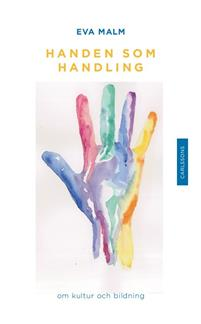 Handen som handling: Om kultur och bildning