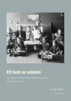 Ett hem av solsken: Disa Beijer och barnträdgården som arena för socialt arbete