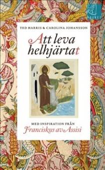 Att leva helhjärtat: Med inspiration från Franciskus av Assisi