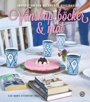 Vänskap, böcker & Mat: Inspiration och recept för bokcirkeln