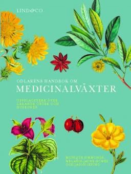 Odlarens handbok om medicinalväxter: Uppslagsverk över läkande örter och huskurer