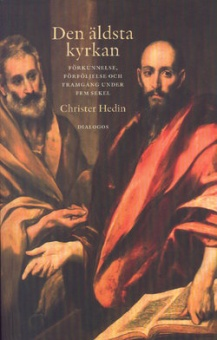 Den äldsta kyrkan: Förkunnelse, förföljelse och framgång under fem sekel
