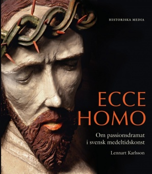 Ecce homo: Om passionsdramat i svensk medeltidskonst