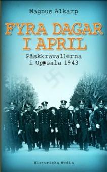 Fyra dagar i april: Påskkravallerna i Uppsala 1943