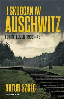 I skuggan av Auschwitz: Förintelsen 1939-1945