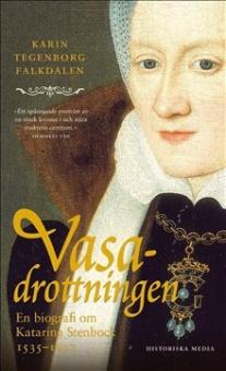 Vasadrottningen: en biografi om Katarina Stenbock 1535-1621