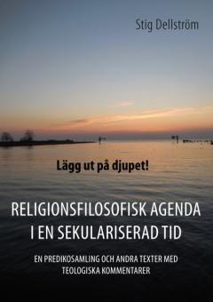 Lägg ut på djupet! Religionsfilosofisk agenda i en sekulariserad tid. En predikosamling och andra texter med teologiska kommentarer.