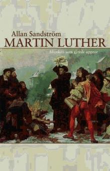 Martin Luther: Munken som gjorde uppror