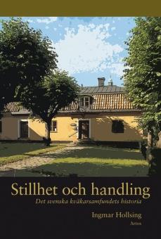 Stillhet och handling: Det svenska kväkarsamfundets historia