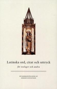 Latinska ord, citat och uttryck - för teologer och andra - Ny upplaga