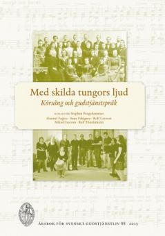Med skilda tungors ljud. Körsång och gudstjänstspråk - Svenskt gudstjänstliv 2013