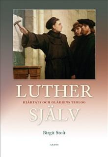 Luther själv - hjärtats och glädjens teolog