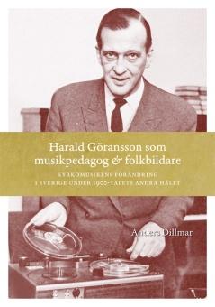Harald Göransson som musikpedagog och folkbildare: Kyrkomusikens förändring i Sverige under 1900-talets andra hälft