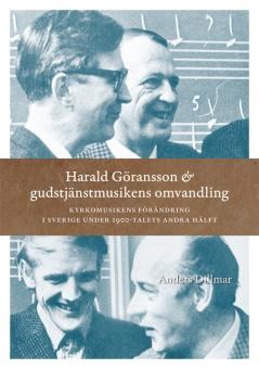 Harald Göransson och gudstjänstmusikens omvandling: Kyrkomusikens förändring i Sverige under 1900-talets andra hälft