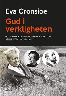 Gud i verkligheten - möte med K E Løgstrup, Emilia Fogelklou och Ignatius