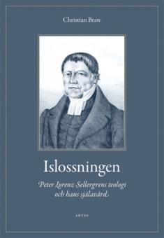 Islossningen: Peter Lorenz Sellergrens teologi och hans själavård