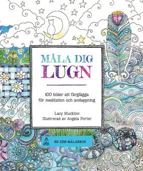 Måla dig lugn: 100 bilder att färglägga för meditation och avslappning