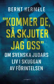 Kommer de, så skjuter jag oss: Om svenska judars liv i skuggan av Förintelsen
