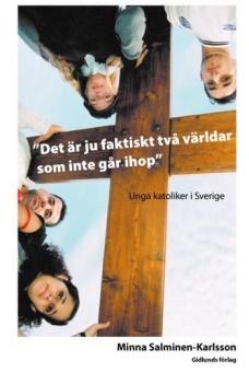 Det är ju faktiskt två världar som inte går ihop: unga katoliker i Sverige