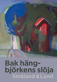 Bak hängbjörkens slöja: Småland + Lund