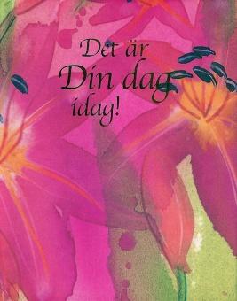 Det är Din dag idag!