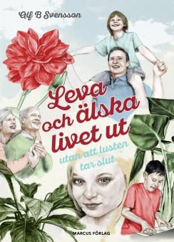 Leva och älska livet ut: utan att lusten tar slut