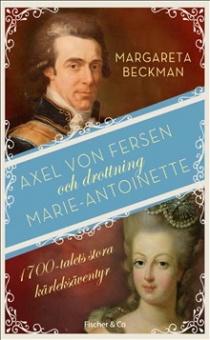 Axel von Fersen och drottningen Marie-Antoinette: 1700-talets stora kärleksäventyr