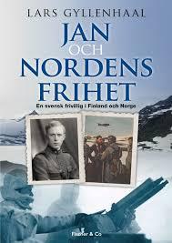 Jan och Nordens frihet: En svensk frivillig i Finland och Norge