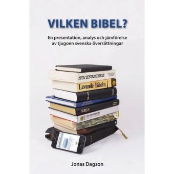 Vilken bibel? En presentation, analys och jämförelse av tjugoen svenska översättningar
