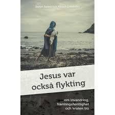 Jesus var också flykting: om invandring, främlingsfientlighet och kristen tro