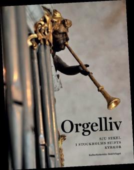 Orgelliv: Sju sekler i Stockholms stifts kyrkor