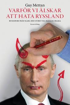 Varför vi älskar att hata Ryssland: Russofobi från Karl den Store till Bar
