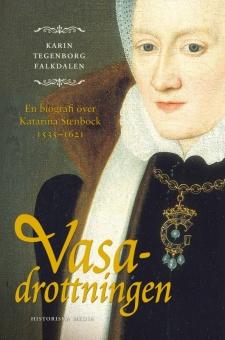 Vasadrottningen: en biografi över Katarina Stenbock 1535-1621