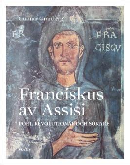 Franciskus av Assisi: sökare, poet, revolutionär