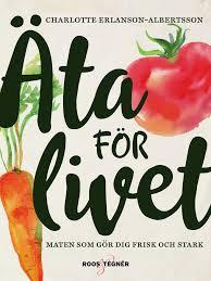 Äta för livet: Maten som gör dig frisk och stark