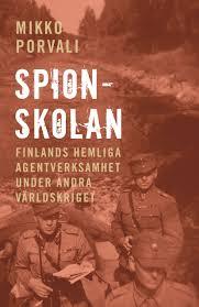 Spionskolan: Finlands hemliga agentverksamhet under andra världskriget