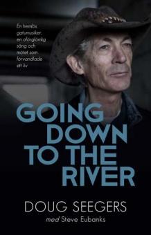 Going down to the river: en hemlös gatumusiker, en oförglömlig sång och mötet som förvandlade ett liv