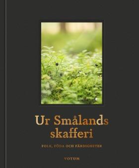 Ur Smålands skafferi: folk, föda och färdigheter