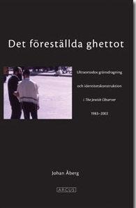 """Det föreställda ghettot - ultraortodox gränsdragning och identitetskonstruktion i """"The Jewish Observer"""" 1983-2002"""