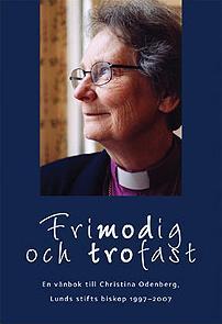 Frimodig och trofast: en vänbok till Christina Odenberg, Lunds stifts biskop 1997-2007