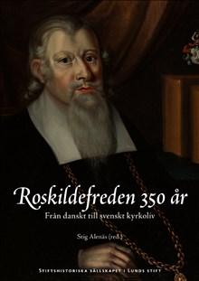 Roskildefreden 350 år: Från danskt till svenskt kyrkoliv
