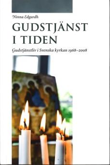 Gudstjänst i tiden: Gudstjänstliv i Svenska kyrkan 1968-2008