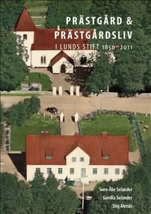 Prästgårdar + Prästgårdsliv i Lunds stift 1850-2011