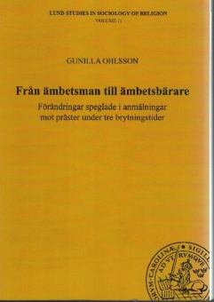 Från ämbetsman till ämbetsbärare: Förändringar speglade i anmälningar mot präster under tre brytningstider - Lund Studies in Sociology of Religion, Volume 11