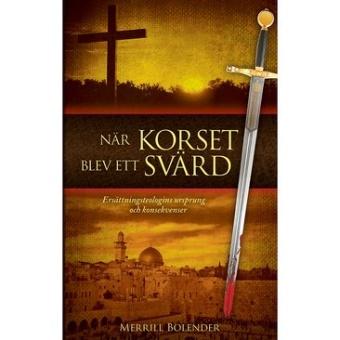 När korset blev ett svärd: Ersättningsteologins ursprung och konsekvenser