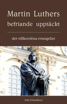Martin Luthers befriande upptäckt - det villkorslösa evangeliet