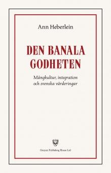 Den banala godheten: mångkultur, integration och svenska värderingar