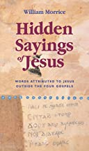 Hidden Sayings of Jesus - Words Attributed to Jesus Outside the Four Gospels