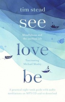 See, Love, Be Mindfulness and the Spiritual Life: A Practical Eight-Week Guide with Audio Meditations
